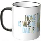 JUNIWORDS Tasse Home is where dad is!