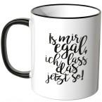 JUNIWORDS Tasse Is mir egal, ich lass ich das jetzt so!