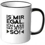 JUNIWORDS Tasse Is mir egal, ich lass ich das jetzt so! - Motiv 2