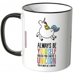 JUNIWORDS Tasse Always be yourself, unless you can be a unicorn, then always be a unicorn. - Motiv 2