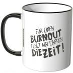JUNIWORDS Tasse Für einen Burnout fehlt mir einfach die Zeit! - Motiv 4