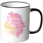 do more of what makes you happy tasse